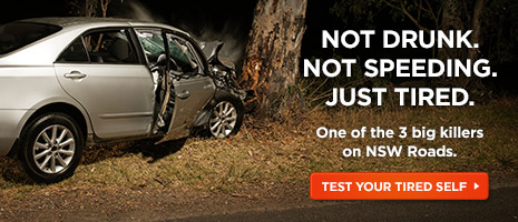 Not drunk. Not speeding. Just tired. One of the three big killers on NSW roads. Test Your Tired Self